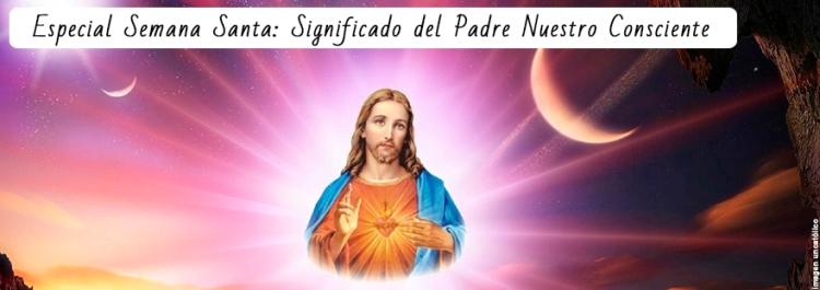 significado padre nuestro semana santa